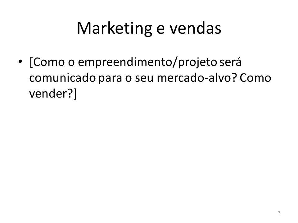 Marketing e vendas [Como o empreendimento/projeto será comunicado para o seu mercado-alvo Como vender ]